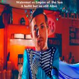 Watermät vs Empire of  the Sun - A bullit but im still Alive