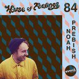 House of Feelings Radio Ep 84: 2.16.18 (Noah Prebish)