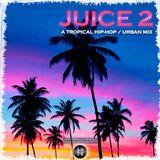 JUICE 2 [ HIP HOP / URBAN MIX ]