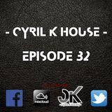 EPISODE 32 - CYRIL K HOUSE - ELECTRO & HOUSE