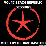 VOL 17 BEACH REPUBLIC SESSIONS MIXED LIVE BY DJ DAVE DAVOTED 2017