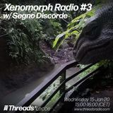 Xenomorph Radio #3 w/ Segno Discorde - Threads Radio - 15 Jan 20