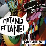 FFTANG! FFTANG! Mixtape 02