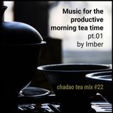chadaomix #22 | Music for the productive morning tea time pt. 01 [by Imber]
