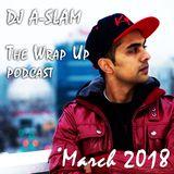 The Wrap Up (Top Trax & Rmx's of Mar 2018) - DJ A-SLAM #DivinityDjs
