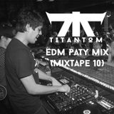 TitanToM - EDM Party Mix (MixTape10)
