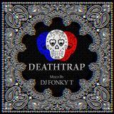 DEATHTRAP mixed by DJ FONKY T