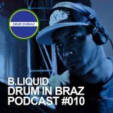 Drum In Braz Podcast #010 - B.Liquid