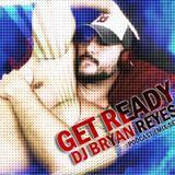 DJ Bryan Reyes - GET READY (Nov 2014 Podcast)