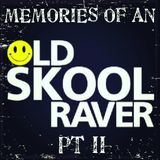 Memories Of An Oldskool Raver Pt II