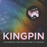 Interesting Times: Version.20 - Kingpin
