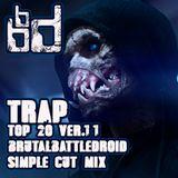 trap top 20 ver.11.0 [brutalbattledroid simple cut mix]