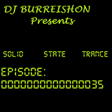 BURREISHON Presents... Solid State Trance - Episode 35
