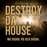Destroy Da House (Nu Skool Vs Old Skool) #016