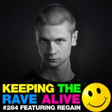 Keeping The Rave Alive Episode 284 featuring Regain