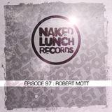 Naked Lunch PODCAST #097 - ROBERT MOTT