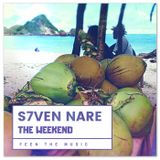 S7ven Nare - The Weekend (Episode 031)