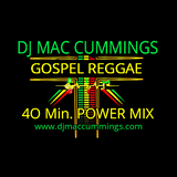 DJ Mac Cummings 40 Minute Gospel Reggae Power Mix