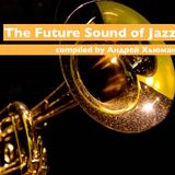 The Future Sound of Jazz - compiled by Андрей Хьюман (Part-1)21.04.2018