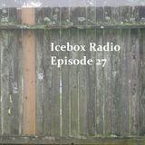 The Icebox Radio Podcast Episode 27
