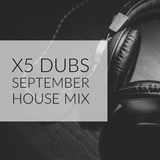 X5 Dubs Monthly House Mix September