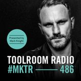 Toolroom Radio EP486 - Presented by Mark Knight