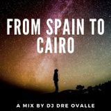 From Spain to Cairo - Guest Mix by DJ Dre Ovalle