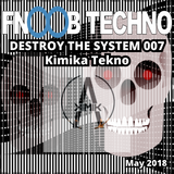 Destroy The System 007@Fnoob Techno Radio Underground