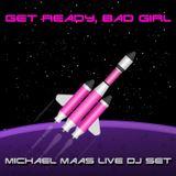 Get Ready, Bad Girl LIVE DJ Set by Michael Maas