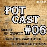 PotCast #06 - Canabidiol grátis no DF, Airbnb de Maconheiros e Quatro Mexicanos de Sorte