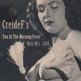 CreideF - Two In The Morning Fever Mini-Mix - 2018