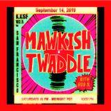Mawkish Twaddle with Bob N. - 9/14/19