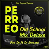 Perreo Old School Mix (Deluxe) By Fire Dj Ft. Dj Ernesto - K.R.