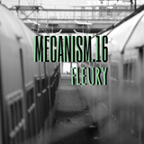 MECANISM.16 w/ FLEURY (Discover&Selected)