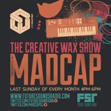 Madcap - The Creative Wax Show - Recorded live on 24/09/17