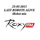 25-05-2013 iRobot mix @ Last Robots Alive @ Roxy FM