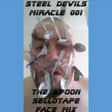 Steel Devils Miracle 001 - The Spoon Sellotape Face Mix