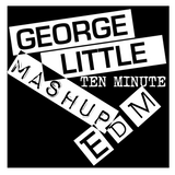 George Little - TEN MINUTE MASHUP EDM #TWITTER @djgeorgelittle
