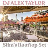 DJ ALEX TAYLOR • SLIMS ROOFTOP SET