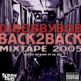 Dj Bobbybob - BACK2BACK Mixtape 2005
