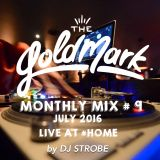 "DJ Strobe - The Goldmark Monthly Mix #9 ""Live at #HOME"" (July 2016)"