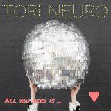 TORI NEURO - All You Need Is ... <3