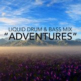 """Adventures"" ~ Liquid Drum & Bass Mix"
