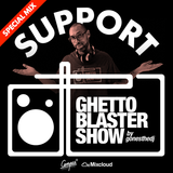 SUPPORT GHETTOBLASTERSHOW : A Special Mix