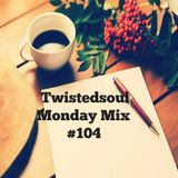 Twistedsoul Monday Mix #104
