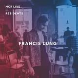 Francis Lung - Monday 11th December 2017 - MCR Live Residents