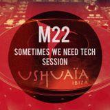 USHUAIA IBIZA RADIO - Marco Lissandrin (M22) - SOMETIMES WE NEED TECH (Session 27/01/2016)