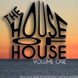 The House Of House - Volume 1 (An eclectic blend of house music mixed with passion)