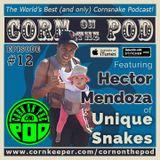 Corn on the Pod - Episode 12 - Hector Mendoza of Unique Snakes