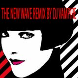 THE NEW WAVE REMIX BY DJ VAMPIRE